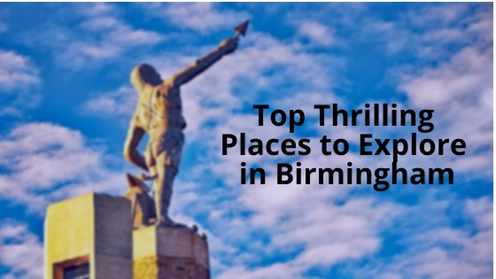 11 Thrilling Places to Explore in Birmingham
